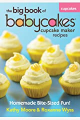 The Big Book of Babycakes Cupcake Maker Recipes: Homemade Bite-Sized Fun! Paperback
