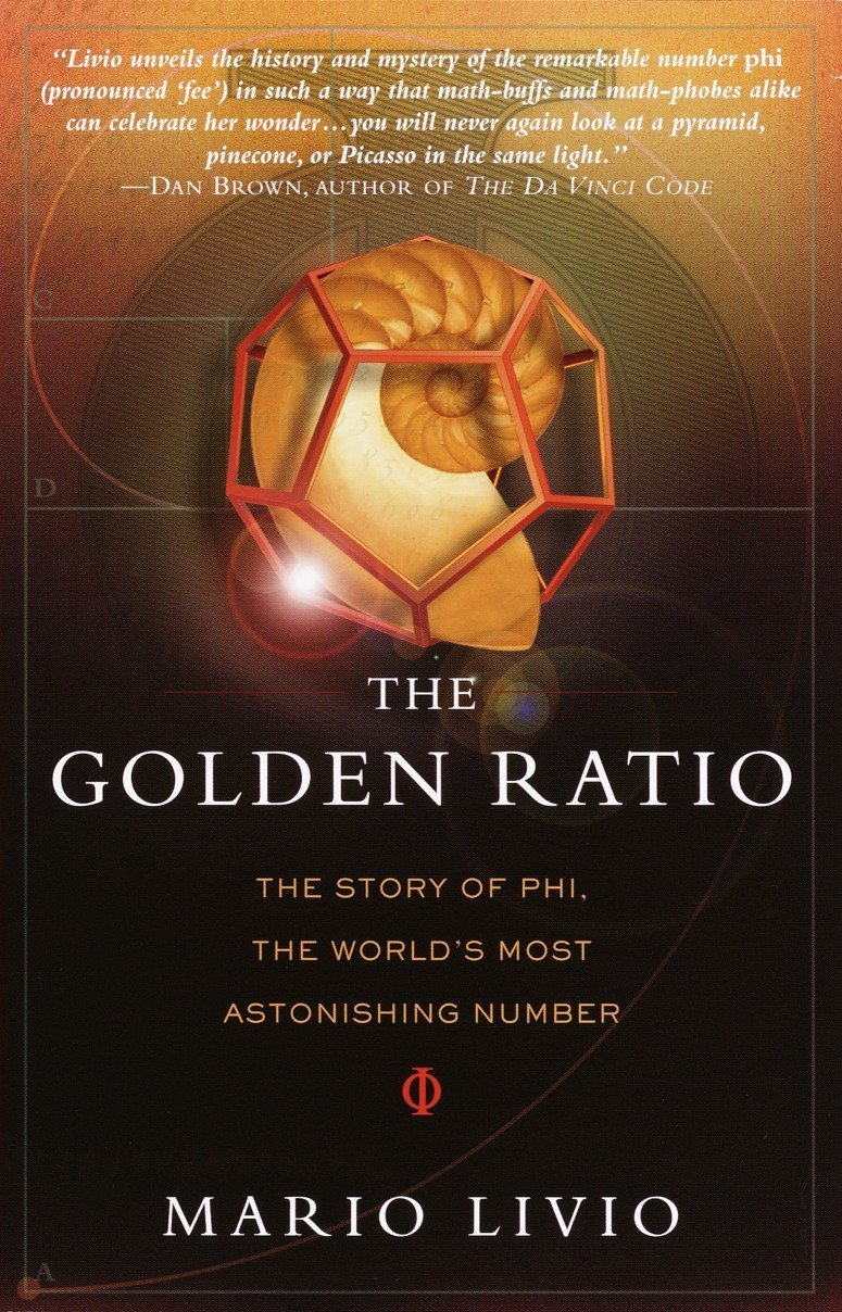 The Golden Ratio: The Story of PHI, the World's Most Astonishing ...