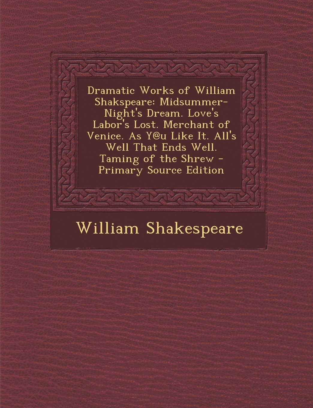 Download Dramatic Works of William Shakspeare: Midsummer-Night's Dream. Love's Labor's Lost. Merchant of Venice. As Y@u Like It. All's Well That Ends Well. Taming of the Shrew - Primary Source Edition PDF