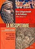Mésopotamie - De Gilgamesh à Artaban (3000 - 120 av. J.-C.)