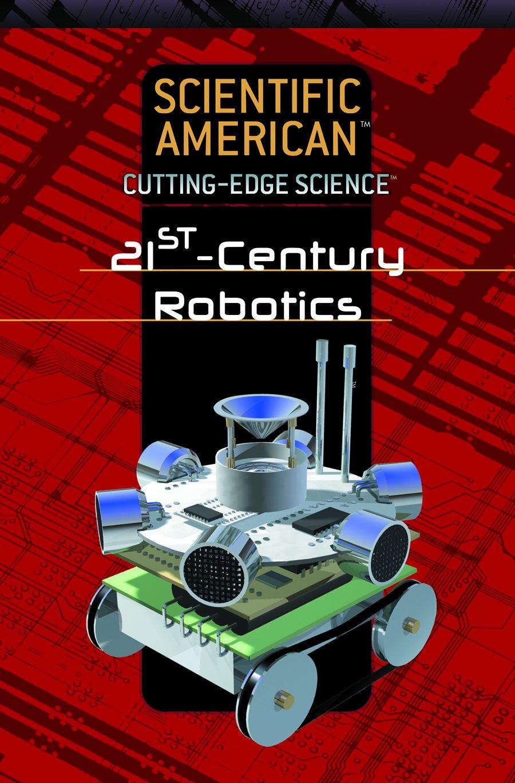 Download 21st Century Robotics (Scientific American Cutting-edge Science) ebook