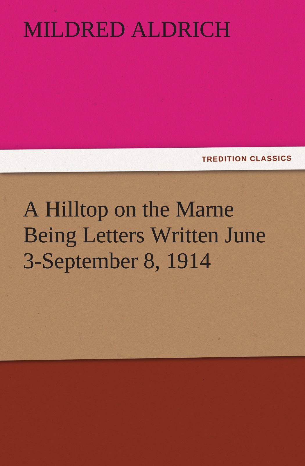 A Hilltop on the Marne Being Letters Written June 3-September 8, 1914 (TREDITION CLASSICS)
