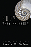 God? Very Probably: Five Rational Ways to Think about the Question of a God