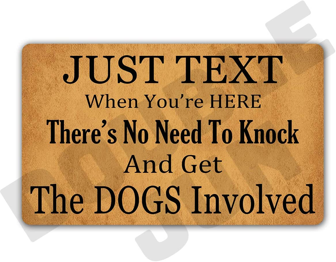 DoubleJun Just Text Us When You re Here No Need to Knock and Get The Dogs Involved Entrance Mat Floor Rug Indoor Front Door Mats Home Decor Machine Washable Rubber Non Slip Backing 29.5 W X 17.7 L