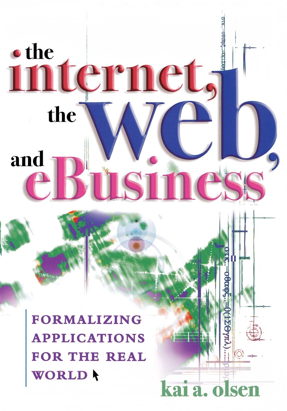 The Internet, The Web, and eBusiness: Formalizing Applications for the Real World pdf