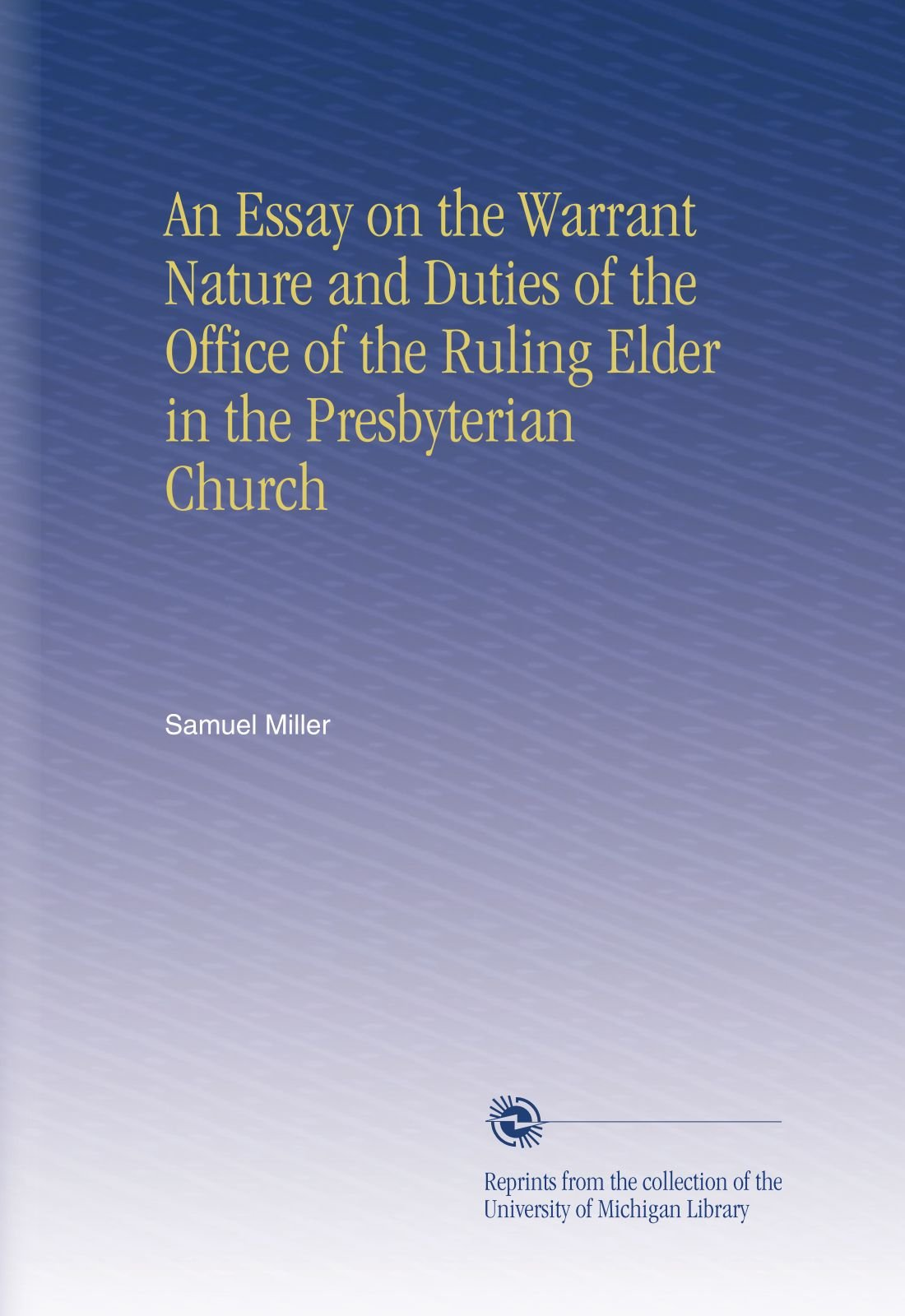 Download An Essay on the Warrant Nature and Duties of the Office of the Ruling Elder in the Presbyterian Church PDF