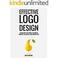 Effective Logo Design: Guidelines for Small Business Owners, Bloggers, and Marketers (English Edition)
