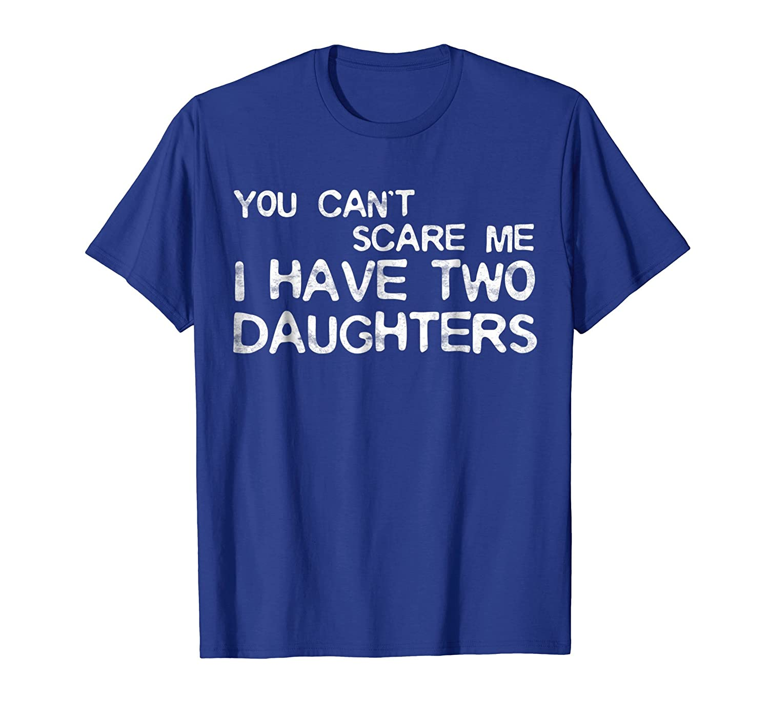 Mens You Can't Scare Me I Have Two Daughters T Shirt Father's Day-Teehay