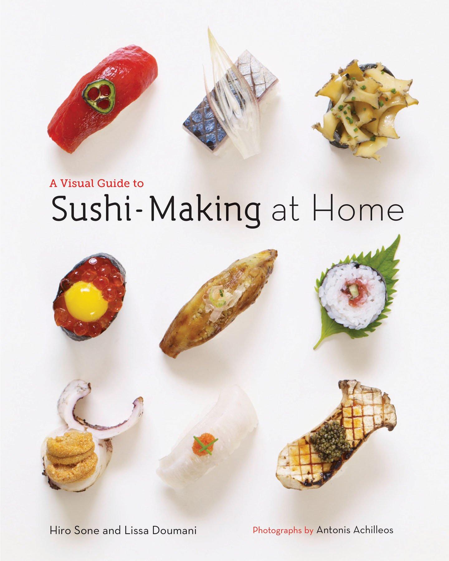 A Visual Guide to Sushi-Making at Home: Hiro Sone, Lissa Doumani ...