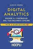 Digital analytics. Prendi il controllo del tuo business online
