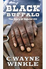 """Black Buffalo: The Story of Gabriel Ott: A Western Adventure From The Author of """"The Unwanted : The Adventures Of Lucas Morgan"""" Kindle Edition"""