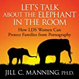 Let's talk About the Elephant in the Room: How LDS Women Can Protect Families From Pornography