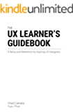 The UX Learner's Guidebook: A Ramp & Reference for Aspiring UX Designers