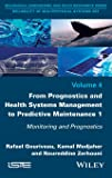 From Prognostics and Health Systems Management to Predictive Maintenance 1: Monitoring and Prognostics (Mechanical Engineering and Solid Mechanics: Reliability of Multiphysical Systems)