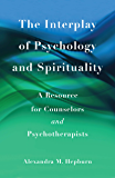 The Interplay of Psychology and Spirituality: A Resource for Counselors and Psychotherapists