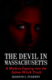 The Devil in Massachusetts: A Modern Inquiry into the Salem Witch Trials