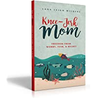 Knee-Jerk Mom: Freedom From Worry, Fear, & Regret