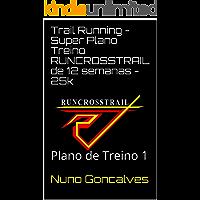 Trail Running - Super Plano Treino RUNCROSSTRAIL de 12 semanas - 25k: Plano de Treino 1