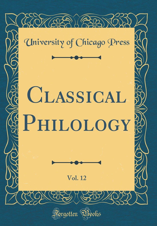 Read Online Classical Philology, Vol. 12 (Classic Reprint) PDF