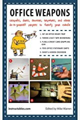 Office Weapons: Catapults, Darts, Shooters, Tripwires, and Other Do-It-Yourself Projects to Fortify Your Cubicle Kindle Edition