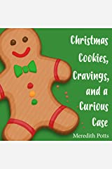Christmas Cookies, Cravings, and a Curious Case Kindle Edition