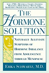 The Hormone Solution: Naturally  Alleviate  Symptoms of Hormone Imbalance from Adolescence Through Menopause Paperback