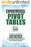 Expert@Excel: Pivot Tables: A Step By Step Guide To Learn And Master Excel Pivot Tables