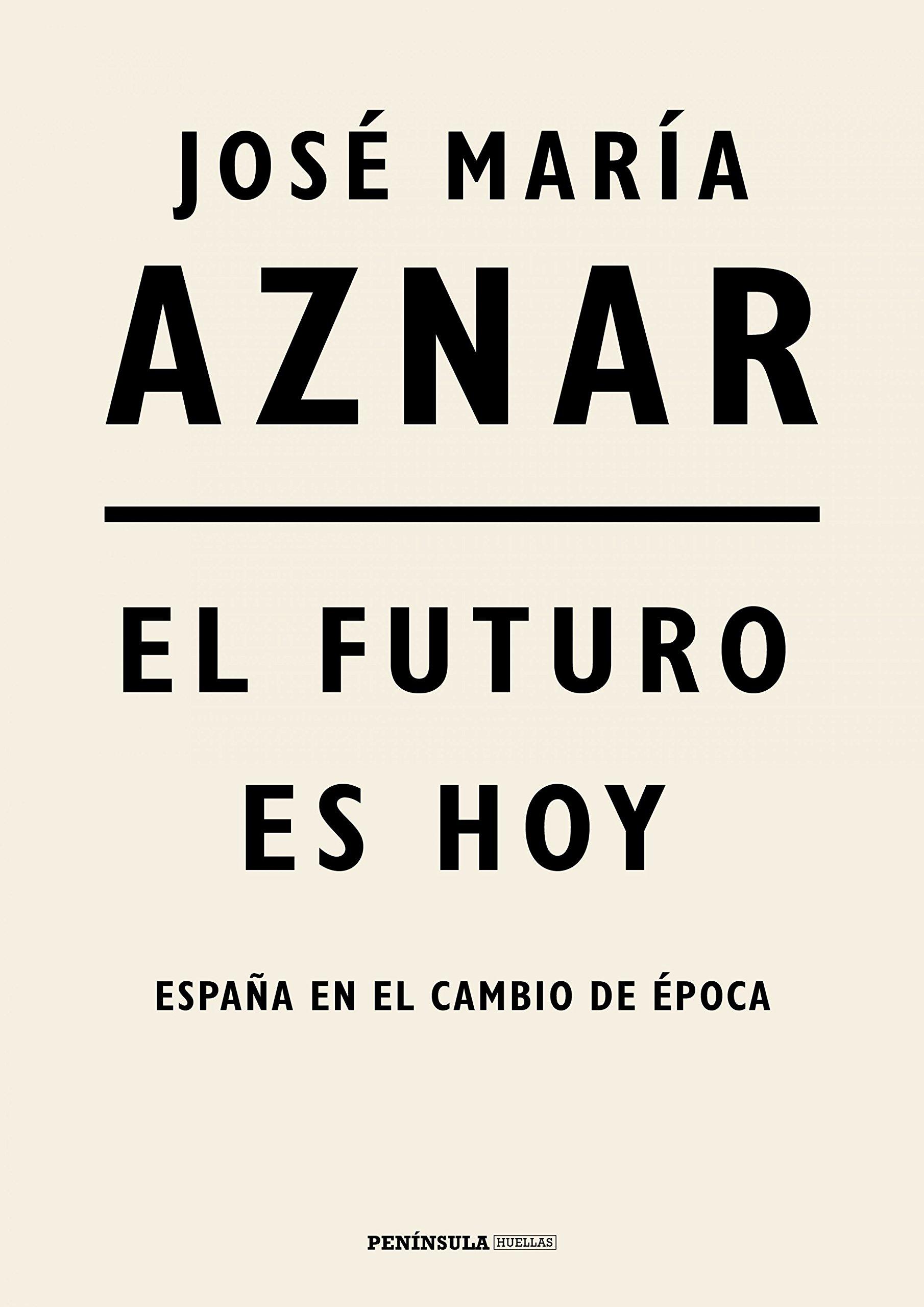 El futuro es hoy: España en el cambio de época (HUELLAS) Tapa dura – 2 oct 2018 José María Aznar Ediciones Península 8499427286 EU (European Union)