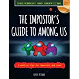 The Impostor's Guide to Among Us (Independent & Unofficial): Essential Tips for Impostors and Crew