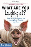 What Are You Laughing At?: How to Write Humor for Screenplays, Stories, and More