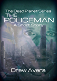 The Policeman: A Dead Planet Short Story (The Dead Planet Series)