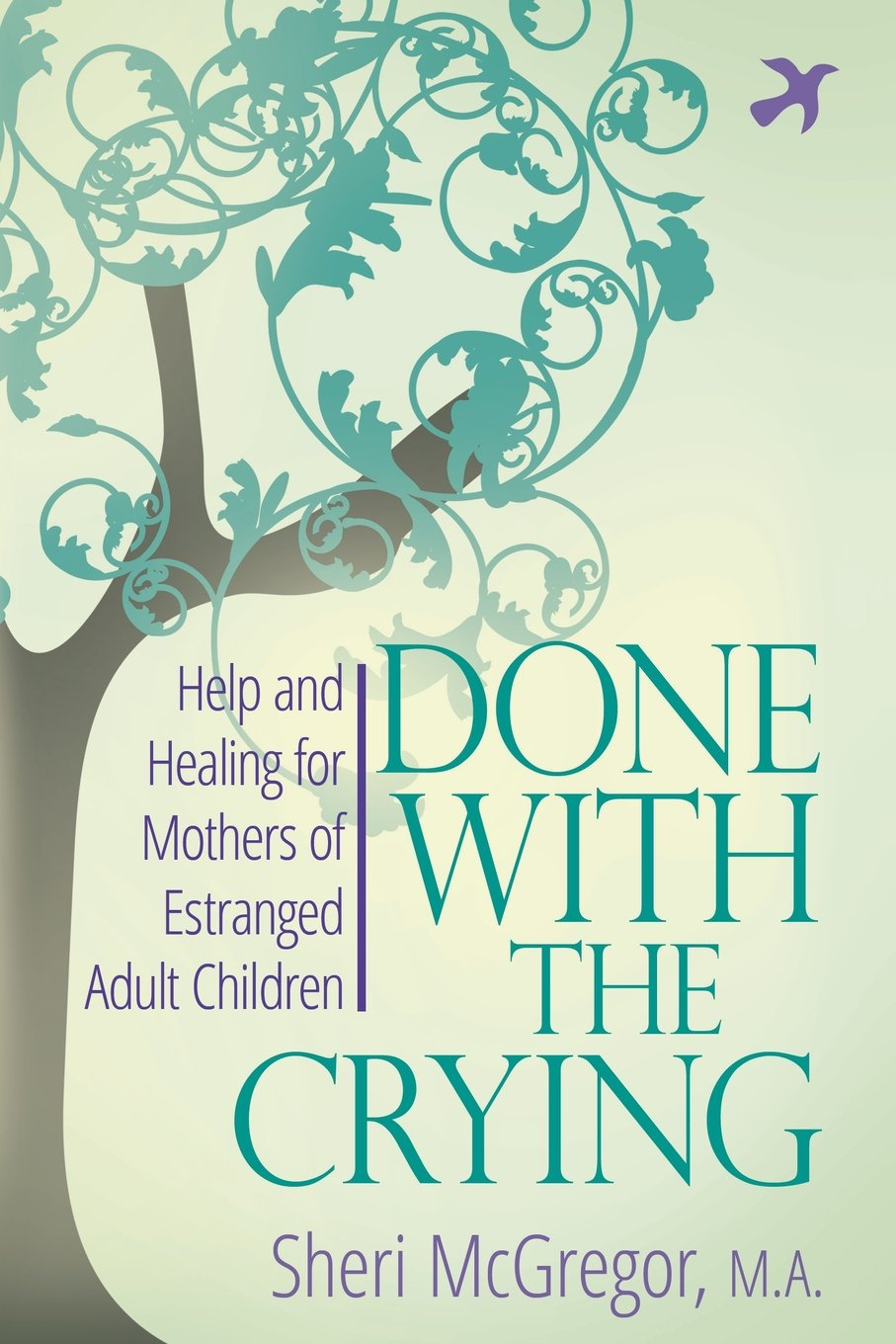 Done With The Crying: Help and Healing for Mothers of Estranged Adult  Children: Sheri McGregor M.A.: 9780997352207: Amazon.com: Books