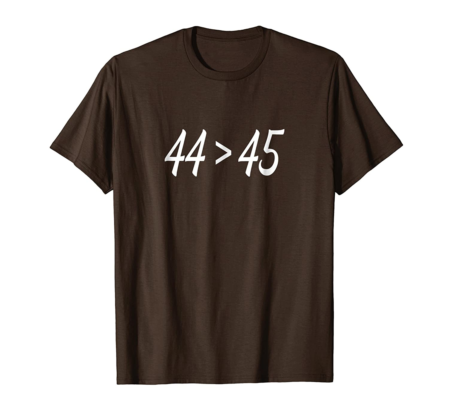 44 > 45, The 44th President is Greater Than The 45th - Shirt-mt