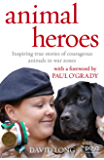 Animal Heroes: Inspiring true stories of courageous animals