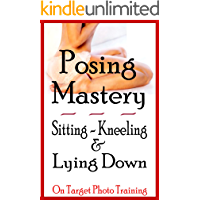 Posing Mastery - Sitting, Kneeling & Lying Down (On Target Photo Training Book 15) book cover