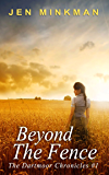 Beyond The Fence (The Dartmoor Chronicles Book 1)