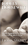 Lonely Housewife: Explicit Adult Erotica, Grocery shopping is a lot more fun when a college guy in charge (English Edition)
