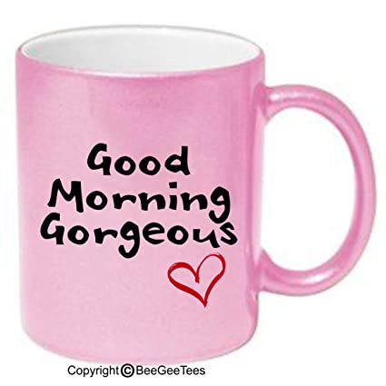 Amazoncom Good Morning Gorgeous Coffee Mug Or Tea Cup By