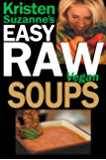 Kristen Suzanne's EASY Raw Vegan Soups: Easy Raw Vegan Recipes for Hearty, Satisfying, Flavorful Soups