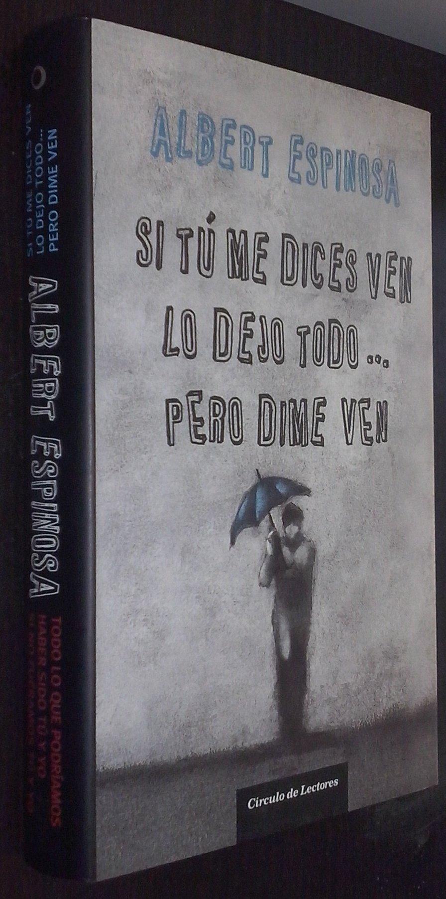 Si Tu Me Dices Ven Lo Dejo Todo Pero Dime Ven. Precio en dolares: ALBERT ESPINOSA, 1 TOMO: 9788467253276: Amazon.com: Books