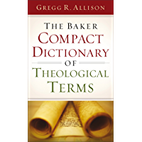 The Baker Compact Dictionary of Theological Terms (English Edition)