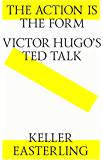 The action is the form. Victor's Hugo's TED talk. (English Edition)