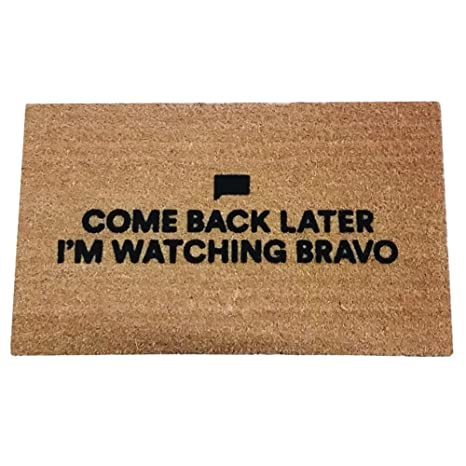 6ed8f8bac Bravo TV Come Back Later I'm Watching Bravo Coir Doormat, Premium, 17.5