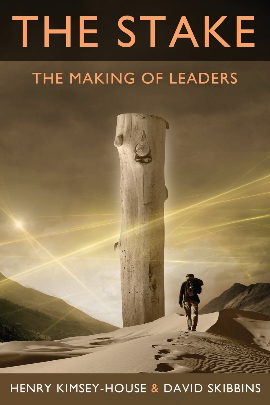 The Stake: The Making of Leaders: Henry Kimsey-House, David Skibbins ...