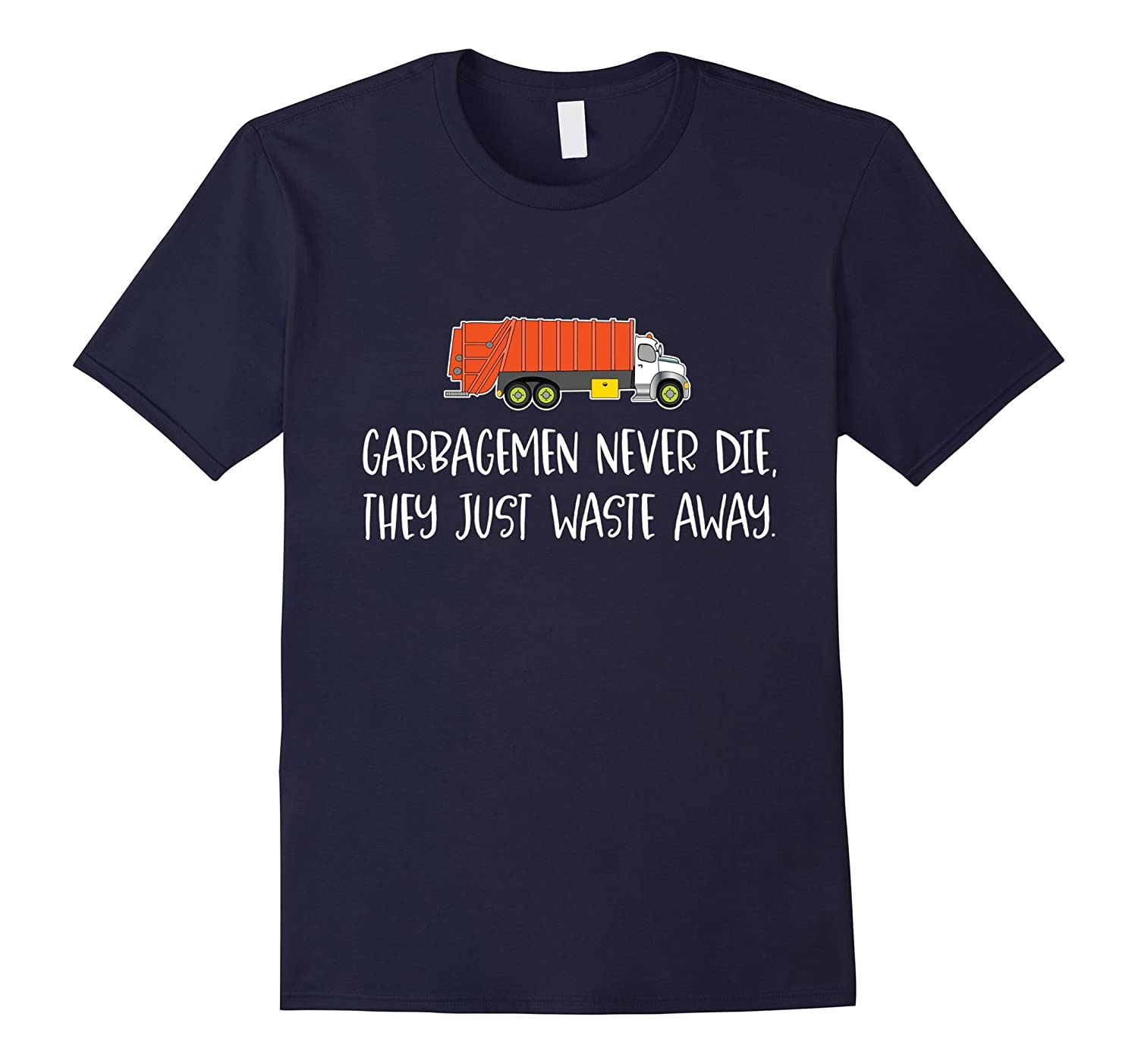 Funny Garbageman TShirt - Garbagemen Just Waste Away-TD
