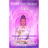 I Am the Violet Tara: Goddess of Forgiveness and Freedom (English Edition)