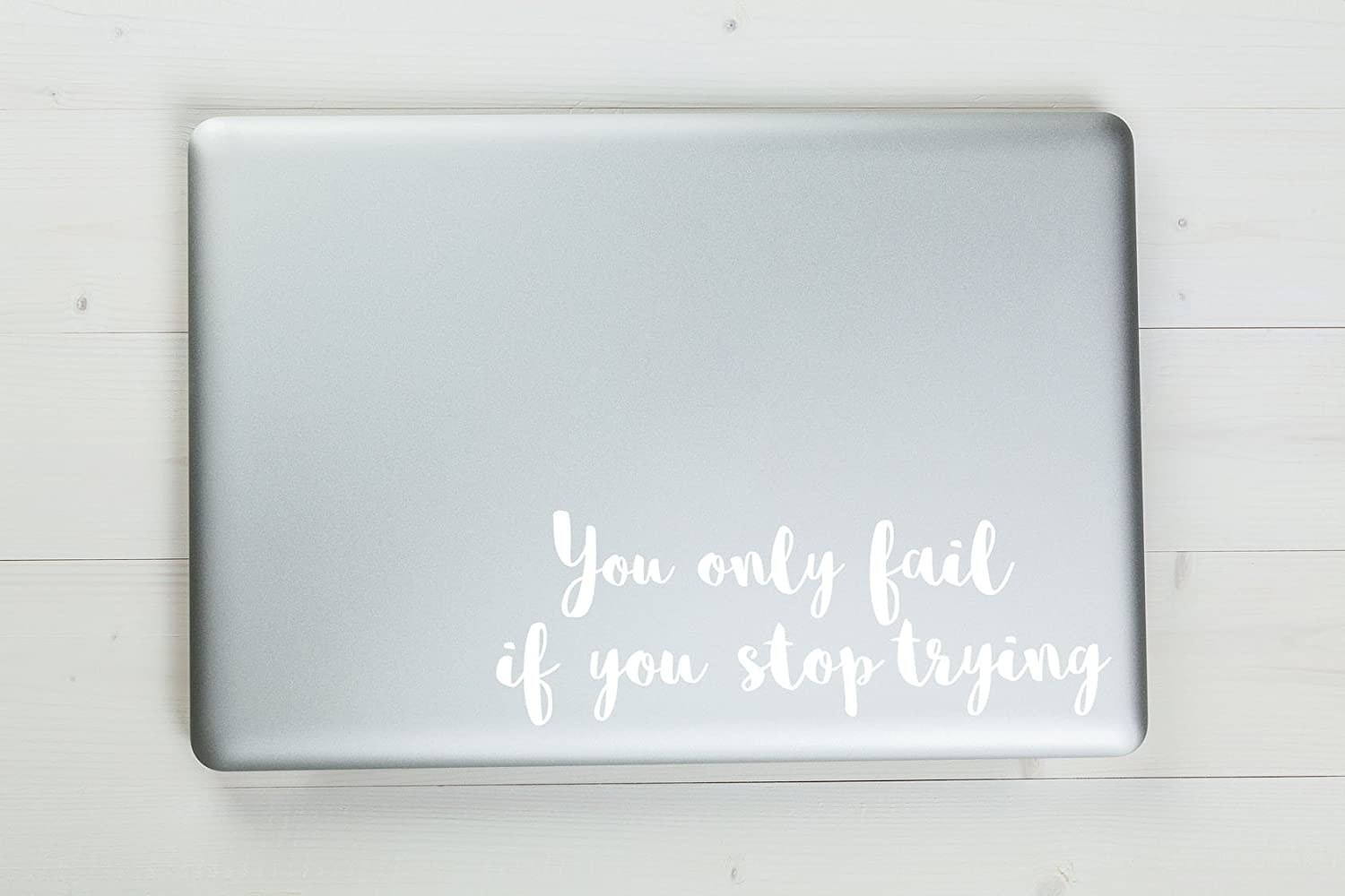 "You Only Fail If You Stop Trying Vinyl Sticker Decal 6""x2"" (White)"