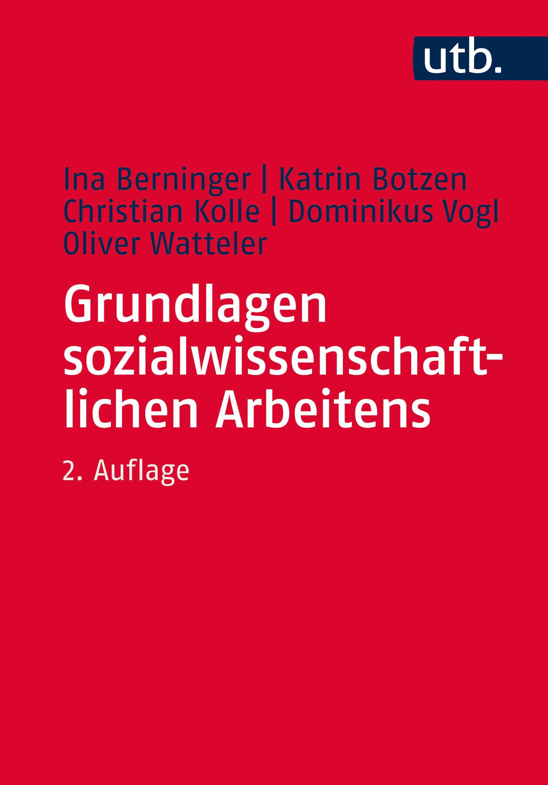 Grundlagen sozialwissenschaftlichen Arbeitens: Eine anwendungsorientierte Einführung Taschenbuch – 13. Februar 2017 Ina Berninger Katrin Botzen Christian Kolle Dominikus Vogl