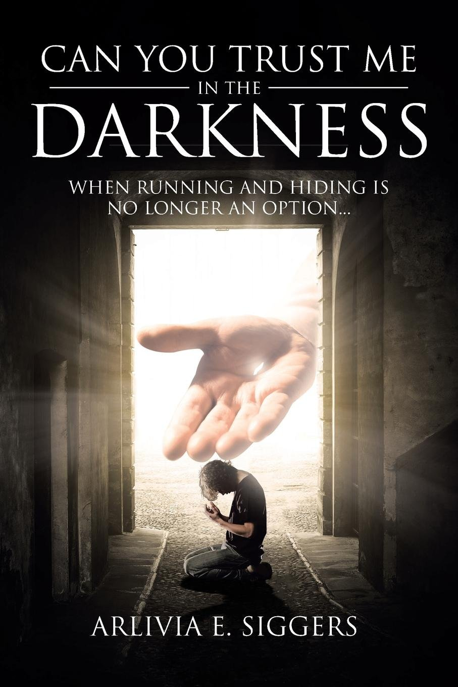 Download Can You Trust Me in the Darkness: When Running and Hiding Is No Longer an Option... pdf