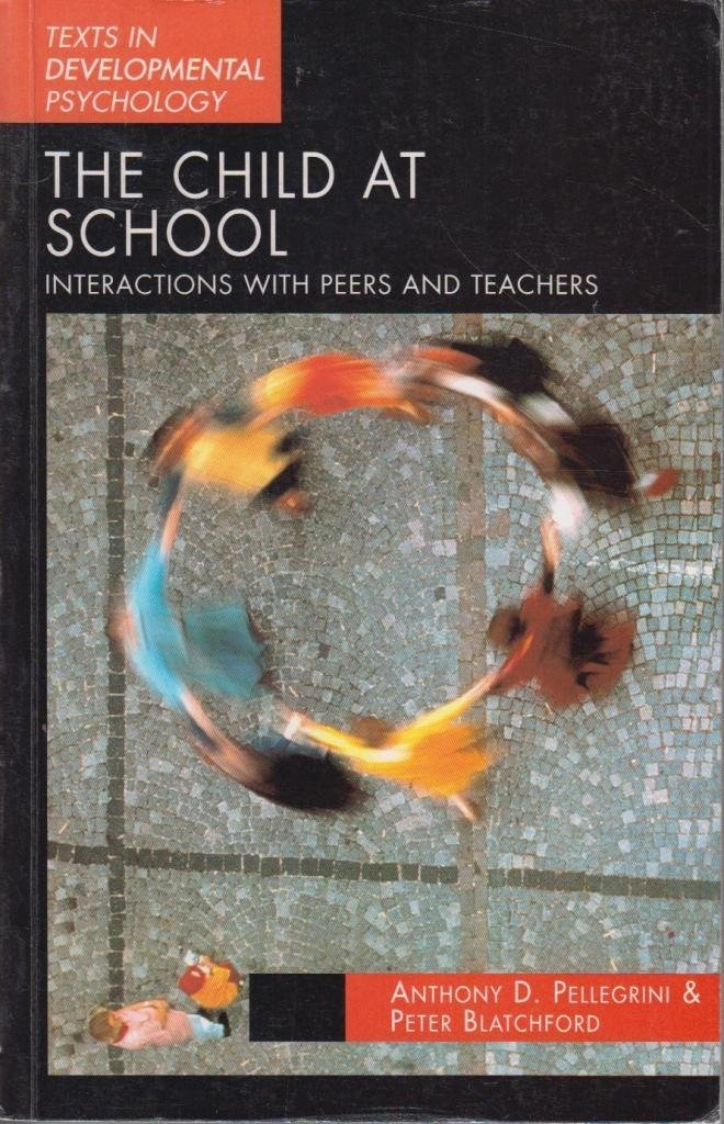Download The Child at School: Interactions with Peers and Teachers (Texts in Developmental Psychology) (Paperback) - Common pdf epub